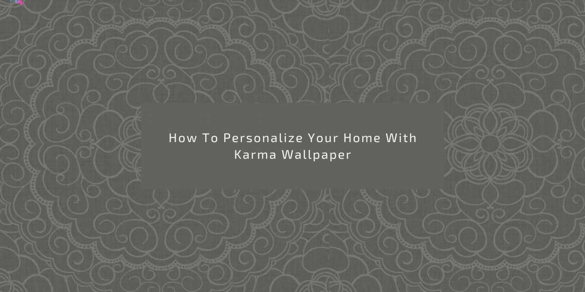 How To Personalize Your Home With Karma Wallpaper